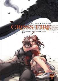Cross fire. Volume 3, Mourir et laisser vivre