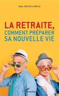 La retraite, comment préparer sa nouvelle vie