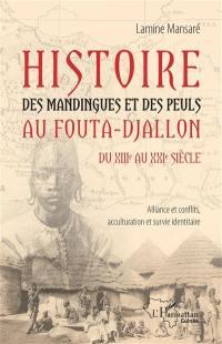 Histoire des Mandingues et des Peuls au Fouta-Djallon du XIIIe au XXIe siècle