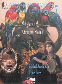 Arts & musiques dans l'histoire. Volume 7, Maghreb, Afrique Noire