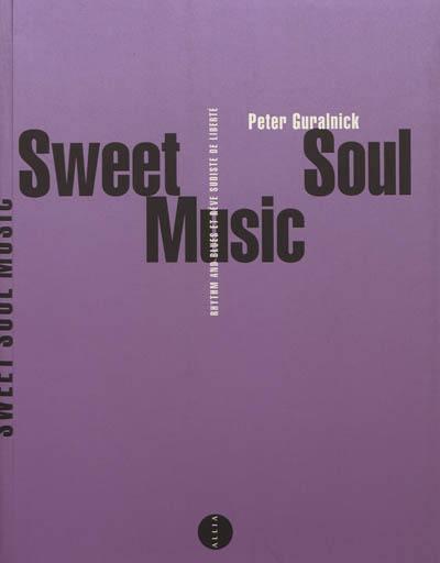 Sweet soul music : rythm & blues et rêve sudiste de liberté