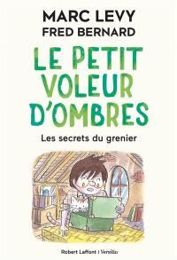 Le petit voleur d'ombres. Volume 4, Les secrets du grenier