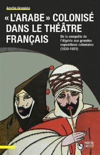 L'Arabe colonisé dans le théâtre français