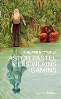 Astor Pastel & les Vilains gamins