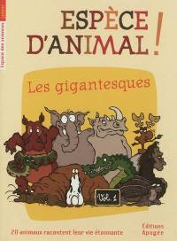 Espèce d'animal !. Volume 1, Les gigantesques