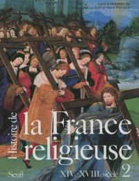 Histoire de la France religieuse. Volume 2, Du christianisme flamboyant à l'aube des Lumières