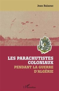 Les parachutistes coloniaux pendant la guerre d'Algérie