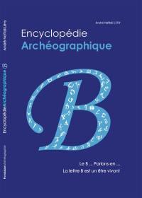 Encyclopédie archéographique, Le B... parlons-en... La lettre B est un être vivant