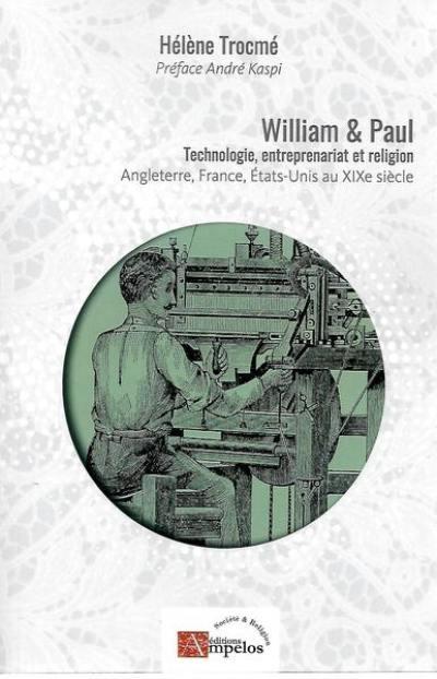 William et Paul : technologie, entreprenariat et religion : Angleterre, France, Etats-Unis au XIXe siècle