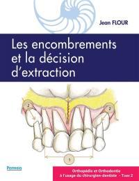 Orthopédie et orthodontie à l'usage du chirurgien-dentiste. Volume 2, Les encombrements et la décision d'extraction