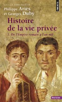 Histoire de la vie privée. Volume 1, De l'Empire romain à l'an mil