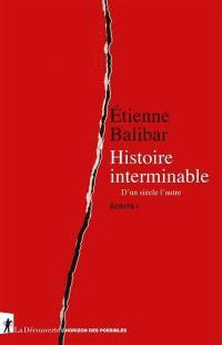 Ecrits. Volume 1, Histoire interminable