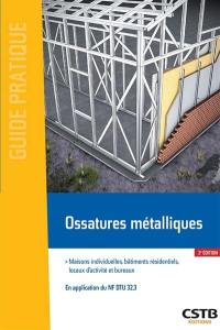Ossatures métalliques : maisons individuelles, bâtiments résidentiels, locaux industriels et bureaux : en application du PR NF DTU 32.3