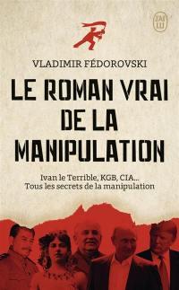 Le roman vrai de la manipulation