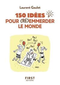 150 idées pour (ré)emmerder le monde