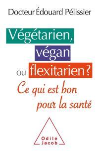 Végétarien, végan ou flexitarien ?