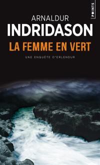 Une enquête du commissaire Erlendur Sveinsson. La femme en vert