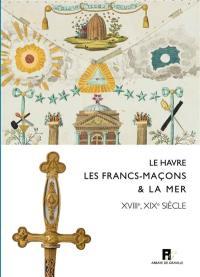 Le Havre, les francs-maçons & la mer