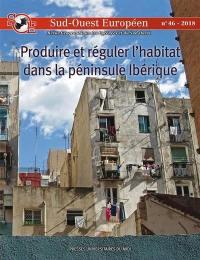 Sud-Ouest européen. n° 46, Produire et réguler l'habitat dans la péninsule Ibérique