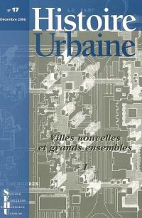 Histoire urbaine. n° 17, Ville nouvelles et grands ensembles