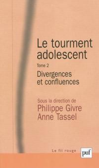 Le tourment adolescent. Volume 2, Divergences et confluences