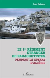 Le 1er régiment étranger de parachutistes pendant la guerre d'Algérie