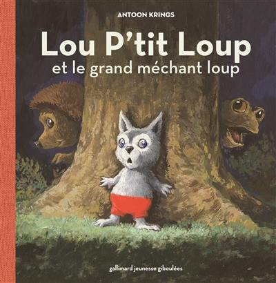 Lou P'tit loup. Vol. 2. Lou P'tit loup et le grand méchant loup