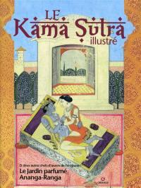 Le Kama sutra illustré. Le jardin parfumé. Ananga Ranga