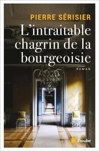 L'intraitable chagrin de la bourgeoisie