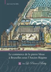 Le commerce de la pierre bleue à Bruxelles sous l'Ancien Régime