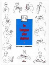 La langue des signes. Volume 1, Histoire et grammaire