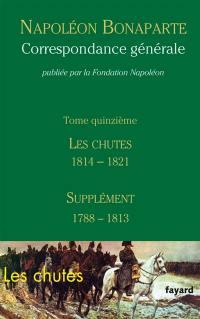 Correspondance générale. Volume 15, Les chutes 1814-1821