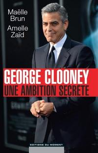 George Clooney, une ambition secrète