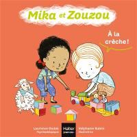 Mika et Zouzou, A la crèche !