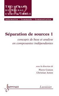 Séparation de sources. Volume 1, Concepts de base et analyse en composantes indépendantes