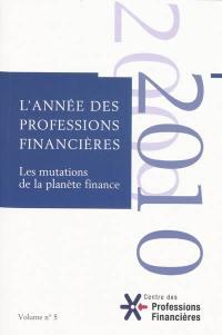 Année des professions financières (L'). n° 5, 2010, les mutations de la planète finance