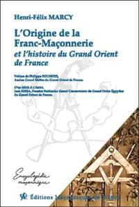 L'origine de la franc-maçonnerie et l'histoire du Grand-Orient de France
