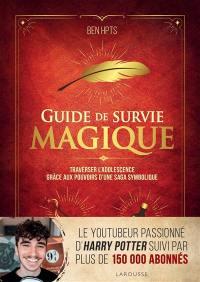 Guide de survie magique : traverser l'adolescence grâce aux pouvoirs d'une saga symbolique