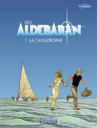 Aldébaran. Volume 1, La catastrophe