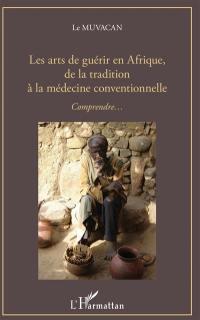 Les arts de guérir en Afrique, de la tradition à la médecine conventionnelle