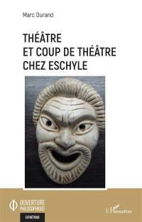 Théâtre et coup de théâtre chez Eschyle