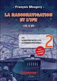 La radionavigation et l'IFR. Volume 2, L'IFR, le GPS