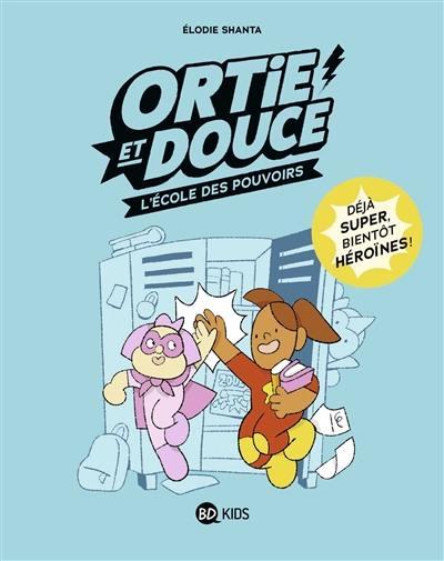 Ortie et Douce. Volume 1, L'école des pouvoirs
