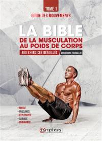 La bible de la musculation au poids du corps. Volume 1, Guide des mouvements