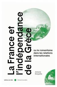La France et l'indépendance de la Grèce ou Le romantisme dans les relations internationales