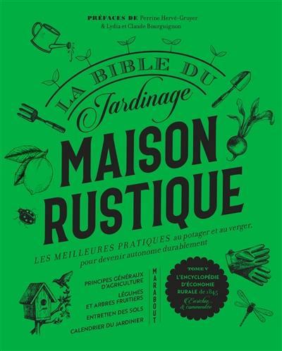 Maison rustique : la bible du jardinage : les meilleures pratiques au potager et au verger, pour devenir autonome durablement