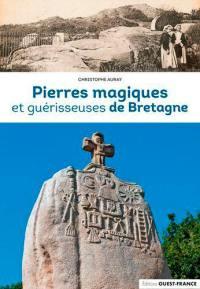 Pierres magiques et guérisseuses de Bretagne