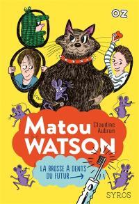 Matou Watson. Volume 1, La brosse à dents du futur