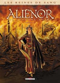 Aliénor, la légende noire. Volume 1,