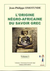 L'origine négro-africaine du savoir grec. Volume 1,